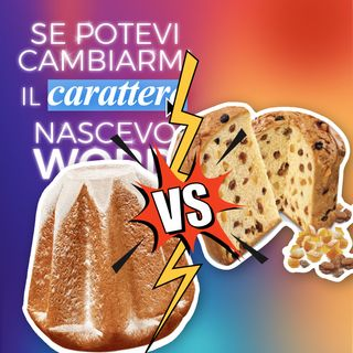 Ep. 24 - Pandoro e panettone: guerra sia! 💣