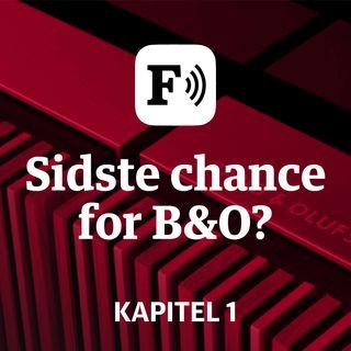 Sidste chance for B&O: Kapitel 1