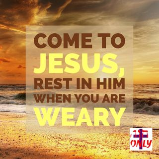Christ is Your Burden Bearer, Come and Rest in Him When you are Weary and Troubled.