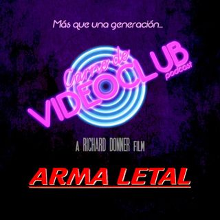 Carne de Videoclub - Episodio 22 - Arma Letal (1987 - 1998)