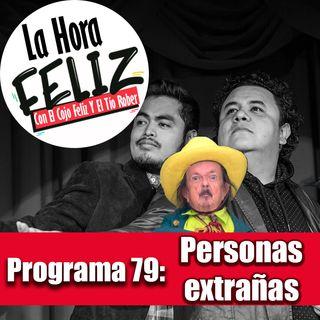 La Hora Feliz 79: Personas Extrañas
