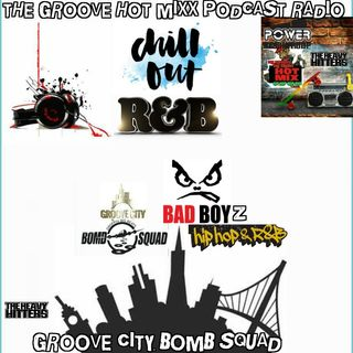 THE GROOVE HOT MIXX PODCAST RADIO GROOVE CITY BOMB SQUAD CHILL OUT RNB MIXX