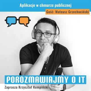Aplikacje w chmurze publicznej. Gość: Mateusz Grzechociński - POIT 113