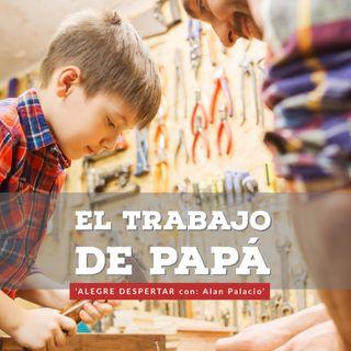 EL TRABAJO DE PAPÁ | @AlanPalacioOficial