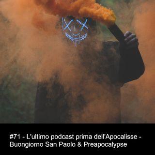 #71 - L'ultimo podcast prima dell'Apocalisse - Buongiorno San Paolo & Preapocalipse