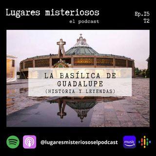 La Basílica de Guadalupe (Historia y leyendas) - T2E15