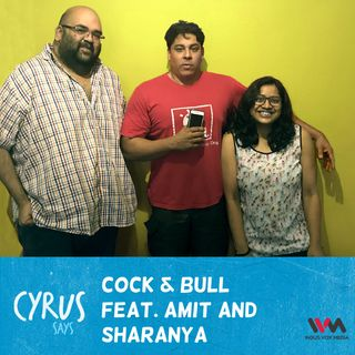 Ep. 212: Cock & Bull with Amit and Sharanya