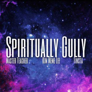 SPIRITUALLY GULLY (EP.1) with Master Teacher, Kim Meme Lee & Finsta