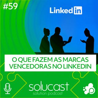 #59  - O que fazem as marcas vencedoras no Linkedin