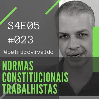 #023 | S4E05 | Normas constitucionais trabalhistas