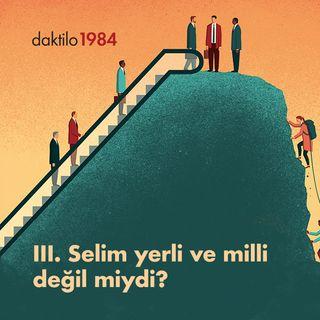III. Selim yerli ve milli değil miydi? | Kadir Efe & Burak Durgut | Türk Modernleşmesi  #2