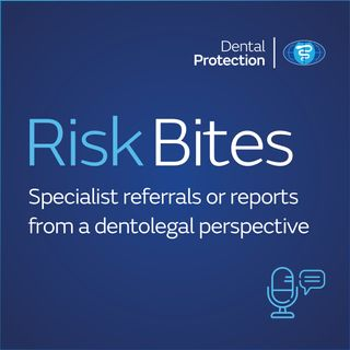 RiskBites: Specialist referrals or reports from a dentolegal perspective