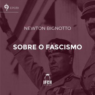 Ep.39: Sobre o fascismo