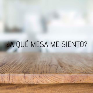 ¿A qué mesa me siento? - 3° Culto