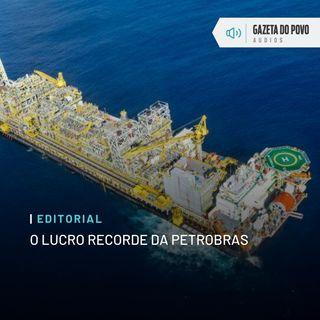 Editorial: O lucro recorde da Petrobras