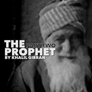 The Prophet - Part Two by Khalil Gibran