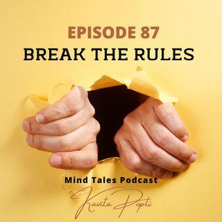 Episode 87 - Break the rules