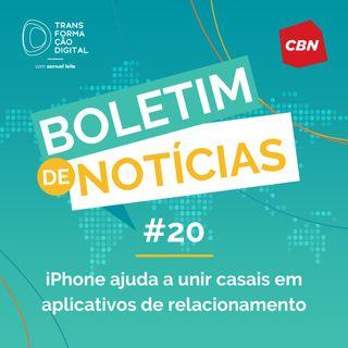 Transformação Digital CBN - Boletim de Notícias #20 - iPhone ajuda a unir casais em aplicativos de relacionamento