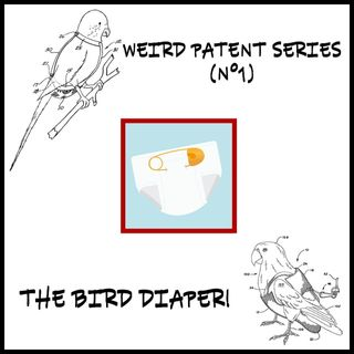 "Weird patent series (N°1): ""The Bird Diaper""!"