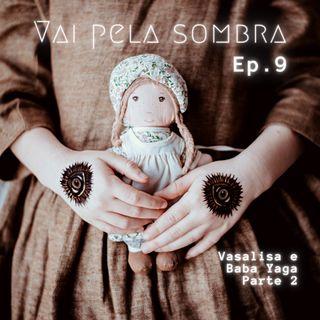 VPS Ep9: Vasalisa e Baba Yaga pt 2