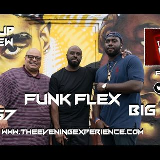 The Evening Experience -  7/27/2017 (Re-Up Interview with Funk Flex)