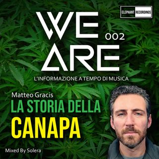 WE ARE 002 (Matteo Gracis - LA STORIA DELLA CANAPA)