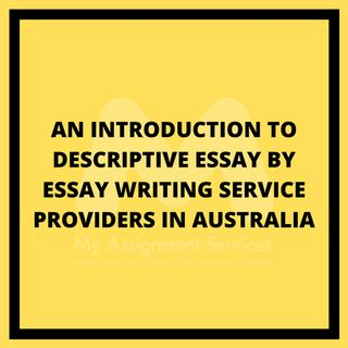 An Introduction To Descriptive Essay By Essay Writing Service Providers In Australia
