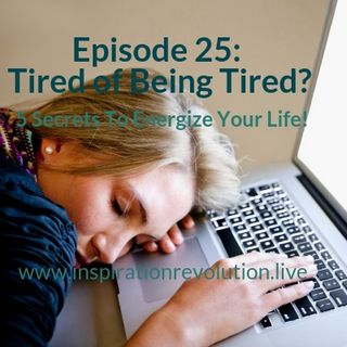 Episode 25 - Tired of Being Tired?