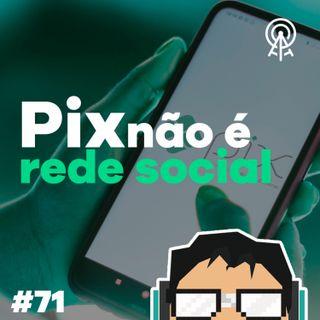 Pix não é rede social