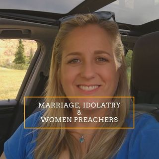 Nagging Thoughts on Christian Marriage, Idolatry & Women Preachers