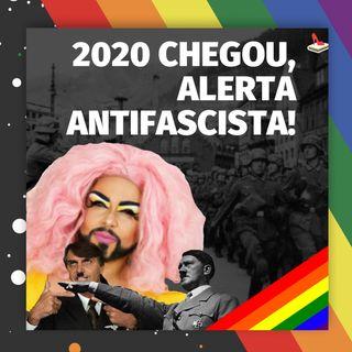#55 Doutora Drag - 2020 chegou: alerta antifascista!