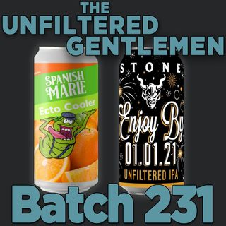 Batch231: Spanish Marie Brewery Ecto Cooler & Stone Brewing's Enjoy By 01.01.21 Unfiltered IPA