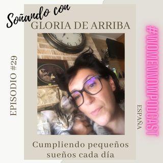 Ep. #29 Gloria De Arriba - Cumpliendo pequeños sueños cada día