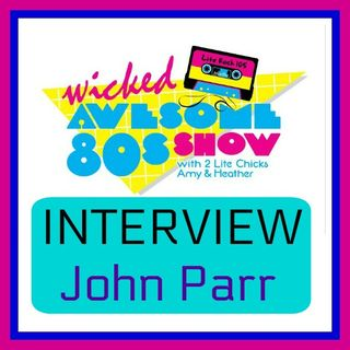 JOHN PARR on the WICKED AWESOME 80's SHOW on Lite Rock 105