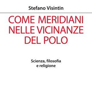 """Stefano Visintin """"Come meridiani nelle vicinanze del polo"""""""