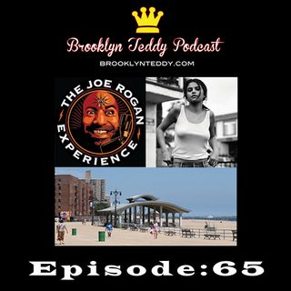 Brooklyn Teddy Podcast 65: Dreaming of Joe Rogan and more