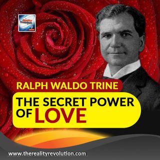 Ralph Waldo Trine - The Secret Power Of Love