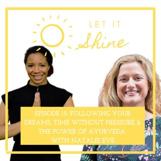 Episode 15: Following Your Dreams, Time Without Pressure & The Power Of Ayurveda With Natalie Eve Roper