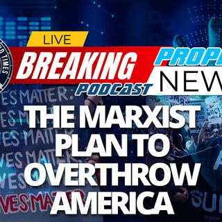 NTEB PROPHECY NEWS PODCAST: The Black Lives Matter Movement Is Actually The Marxist Revolution To Take Down The United States Of America