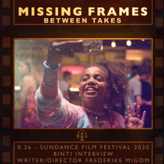 Between Takes 0.26 - Sundance Film Festival 2020: Binti Interview - Writer/Director Frederike Migom