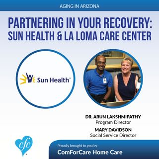 7/2/17: Mary Davidson, Social Service Director, and Dr. Arun Lakshmipathy with Sun Health | Partnering in Your Recovery: Sun Health & La Lom