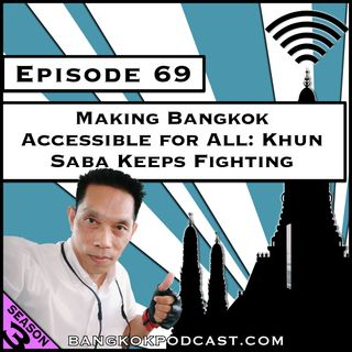 Making Bangkok Accessible for All: Khun Saba Keeps Fighting [Season 3, Episode 69]
