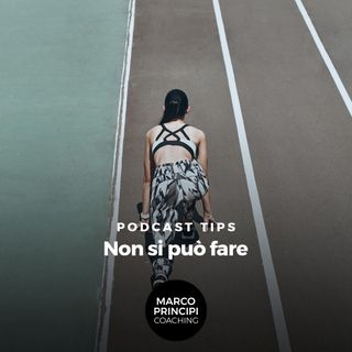 """Podcast Tips""""Non si può fare"""""""