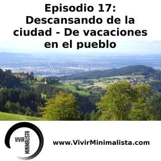 Episodio 17: Descansando de la ciudad - De vacaciones en el pueblo