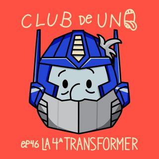 Episodio 46: La 4ta Transformer