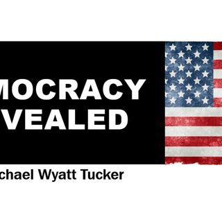 Democracy Revealed Episode 1 with Michael W. Tucker - an introduction to democracy