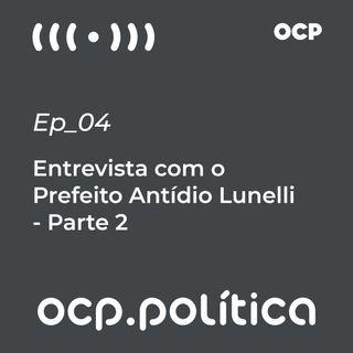 #02 Entrevista com o Prefeito Antídio Lunelli