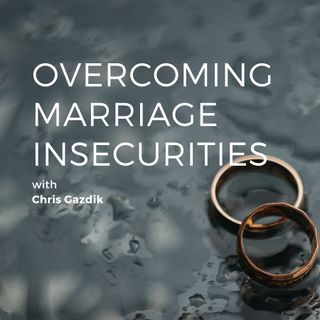 Overcoming Marriage Insecurities