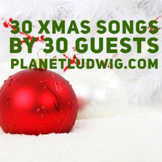Steve Ludwig's Classic Pop Culture # 134 - 30 CHRISTMAS SONGS BY 30 GUESTS