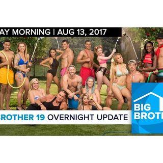 Big Brother 19   Overnight Update Podcast   Aug 13, 2017